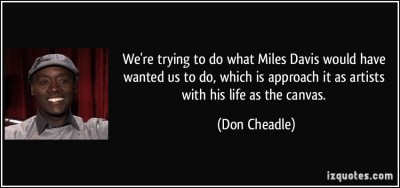 quote-we-re-trying-to-do-what-miles-davis-would-have-wanted-us-to-do-which-is-approach-it-as-artists-don-cheadle-35499